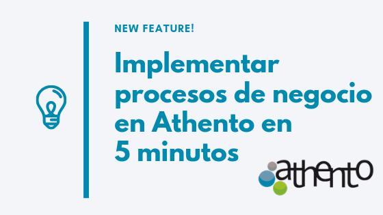 Ahora es posible implementar procesos de negocio en Athento en 5 minutos