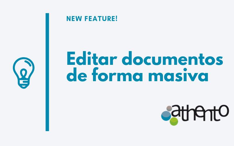 Ya es posible editar documentos de forma masiva con Athento